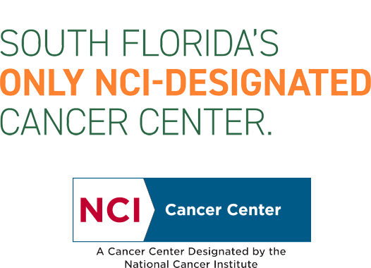 South Florida's ONLY NCI-DESIGNATED Cancer Center