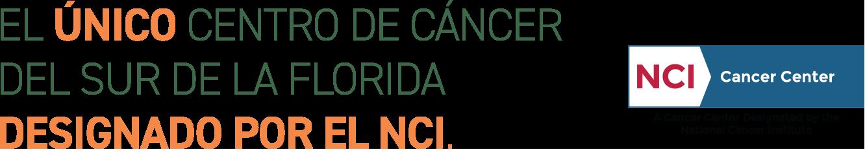 El Unico centro de cancer del sur de la Florida designado por el NCI.
