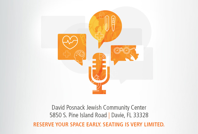 David Posnack Jewish Community Center. 5850 S. Pine Island Road, Davie, FL 33328. Reserve your space early. Seating is very limited.